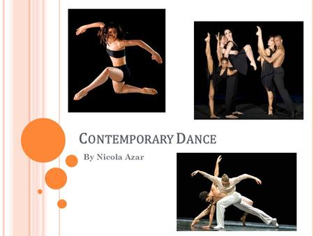 C ONTEMPORARY D ANCE By Nicola Azar. W HAT IS C ONTEMPORARY D ANCE Contemporary dance is a genre of dance that employs philosophy to guide unchoreographed.