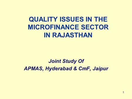 1 QUALITY ISSUES IN THE MICROFINANCE SECTOR IN RAJASTHAN Joint Study Of APMAS, Hyderabad & CmF, Jaipur.