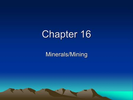 Chapter 16 Minerals/Mining. General Mining Law of 1872 Open up federal land for mining by anyone who stakes a claim –Their way to encourage settlement.