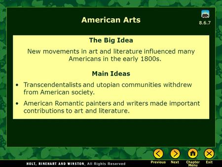 8.6.7 American Arts The Big Idea New movements in art and literature influenced many Americans in the early 1800s. Main Ideas Transcendentalists and utopian.