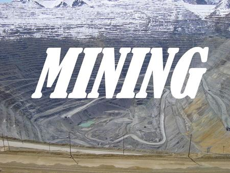 MINING. What to Mine Metallic Minerals ▫Metals  Iron, gold, silver, nickel, zinc Fossil Fuels ▫Energy resources  Coal, natural gas, oil Industrial Minerals.