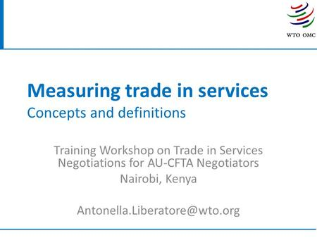 Measuring trade in services Concepts and definitions Training Workshop on Trade in Services Negotiations for AU-CFTA Negotiators Nairobi, Kenya