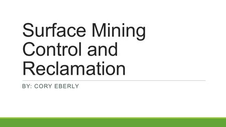 Surface Mining Control and Reclamation BY: CORY EBERLY.