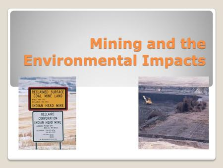 Mining and the Environmental Impacts. Mining Methods.