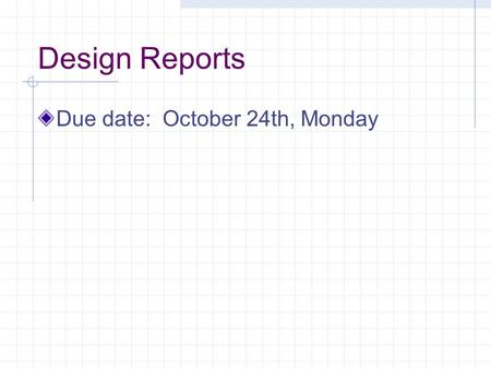 Design Reports Due date: October 24th, Monday. Motivation & the Design of Instruction.