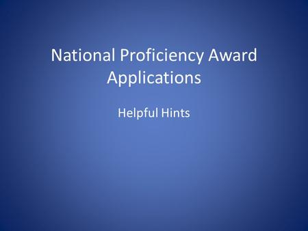 National Proficiency Award Applications Helpful Hints.