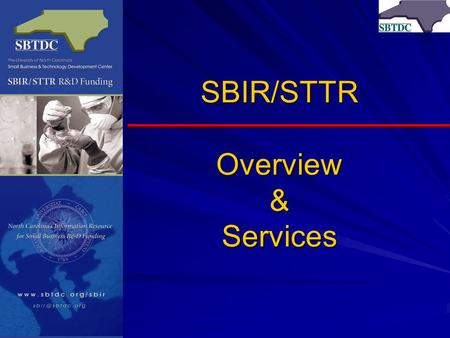 SBIR/STTR Overview & Services. Key Take Aways… Over $2 Billion Federal Dollars for Small Businesses conducting innovative research & development that.