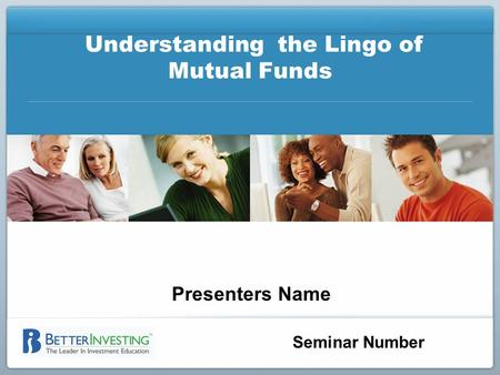 Seminar Number Understanding the Lingo of Mutual Funds Presenters Name.