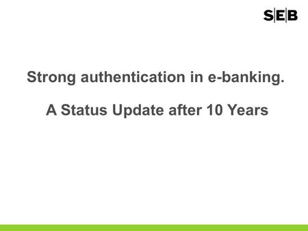 Strong authentication in e-banking. A Status Update after 10 Years.