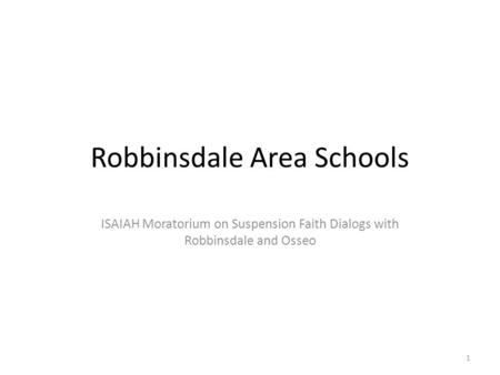 Robbinsdale Area Schools ISAIAH Moratorium on Suspension Faith Dialogs with Robbinsdale and Osseo 1.