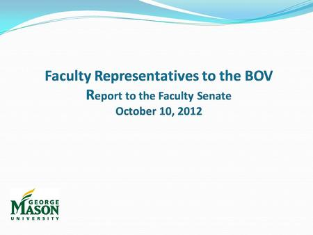 2 From the BOV Bylaws Faculty Representatives The Faculty shall elect a non-voting representative to the following committees of the Board: Academic.