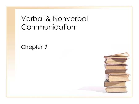 Verbal & Nonverbal Communication Chapter 9. Verbal Communication Language Must Be –Clear –Responsible –Culturally Sensitive –Congruent Using Good language.