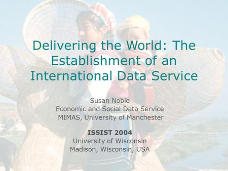Introduction to ESDS International Celia Russell Economic and Social Data Service MIMAS April 14 th 2004 University of Manchester Delivering the World: