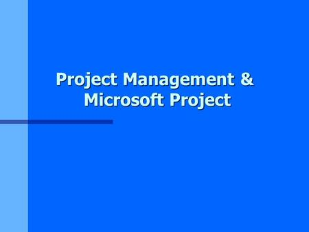 Project Management & Microsoft Project. MS Project Task Types n nFixed Units, Fixed Duration, Fixed Work n nUsed to calculate duration of tasks and subsequently.