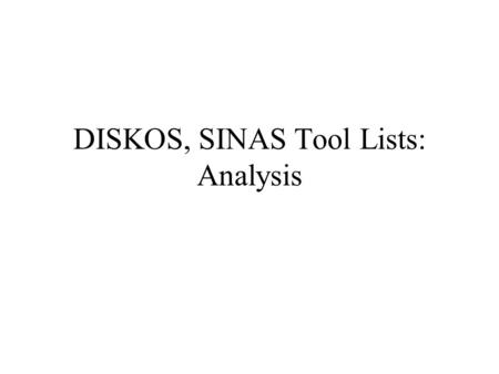DISKOS, SINAS Tool Lists: Analysis. DISKOS Generic Tool Name Lists Last year, SINAS identified having/using four reference lists of tools and classifications.