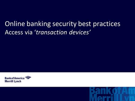 Online banking security best practices Access via 'transaction devices'