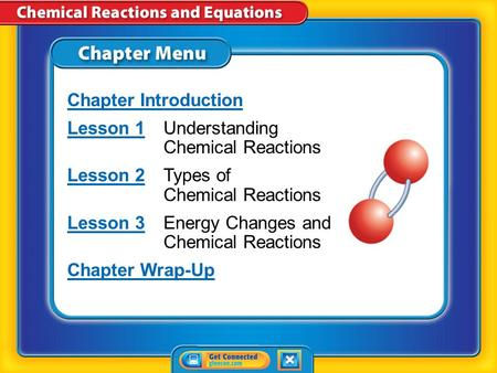 Chapter Menu Chapter Introduction Lesson 1Lesson 1Understanding Chemical Reactions Lesson 2Lesson 2Types of Chemical Reactions Lesson 3Lesson 3Energy.