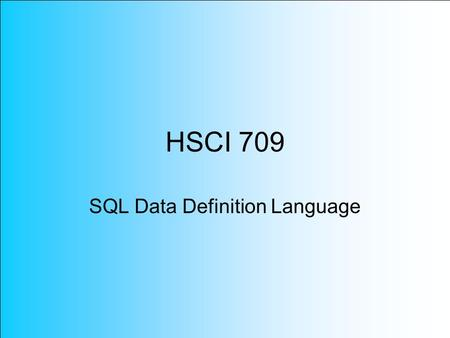 HSCI 709 SQL Data Definition Language. SQL Standard SQL-92 was developed by the INCITS Technical Committee H2 on Databases. SQL-92 was designed to be.