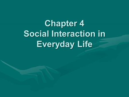 Chapter 4 Social Interaction in Everyday Life. Social Interaction Social interaction is the process by which people act and react in relation to others.Social.
