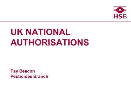 UK NATIONAL AUTHORISATIONS Fay Beacon Pesticides Branch.