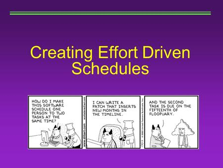 Creating Effort Driven Schedules.  Objectives Understanding Your Job and the Tools Job Understanding Task Types Six Steps to an Effort Driven Project.