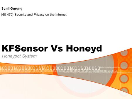 KFSensor Vs Honeyd Honeypot System Sunil Gurung [60-475] Security and Privacy on the Internet.