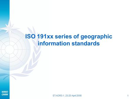 ET-ADRS-1, 23-25 April 20081 ISO 191xx series of geographic information standards.