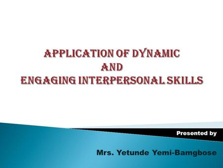 Presented by Mrs. Yetunde Yemi-Bamgbose What then is competency? This is the knowledge, skill and behavioural attribute necessary for acceptable job.