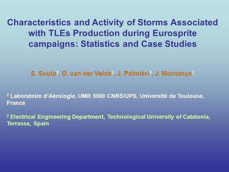 Characteristics and Activity of Storms Associated with TLEs Production during Eurosprite campaigns: Statistics and Case Studies S. Soula 1, O. van der.