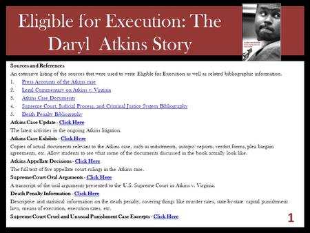 Eligible for Execution: The Daryl Atkins Story Sources and References An extensive listing of the sources that were used to write Eligible for Execution.