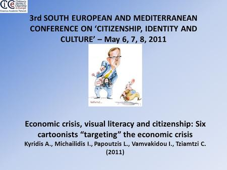 3rd SOUTH EUROPEAN AND MEDITERRANEAN CONFERENCE ON 'CITIZENSHIP, IDENTITY AND CULTURE' – May 6, 7, 8, 2011 Economic crisis, visual literacy and citizenship: