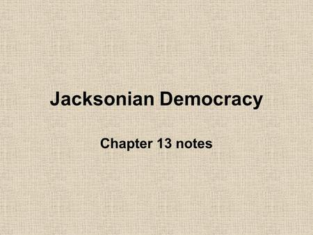Jacksonian Democracy Chapter 13 notes. 1824-1840 known as the time of Jacksonian Democracy He was president during the years of 1829-1837, but his imprint.