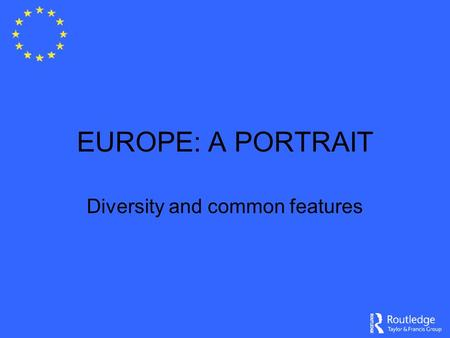 EUROPE: A PORTRAIT Diversity and common features.