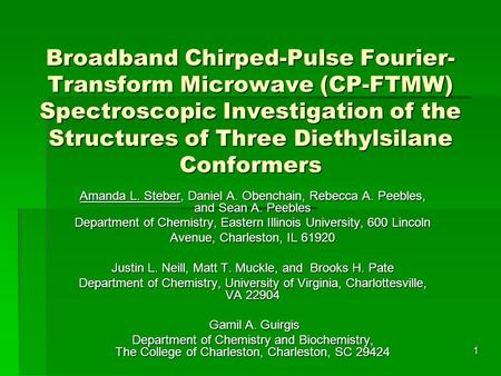 1 Broadband Chirped-Pulse Fourier- Transform Microwave (CP-FTMW) Spectroscopic Investigation of the Structures of Three Diethylsilane Conformers Amanda.