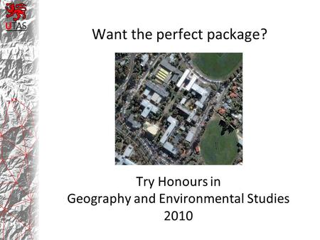 Try Honours in Geography and Environmental Studies 2010 Want the perfect package?