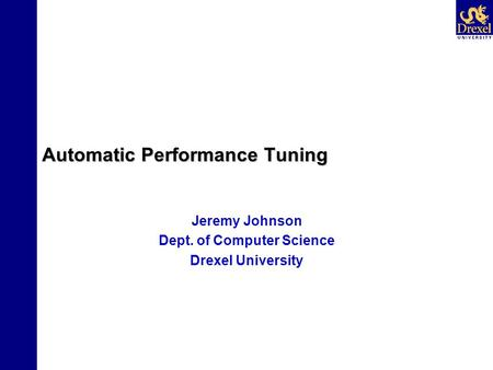 Automatic Performance Tuning Jeremy Johnson Dept. of Computer Science Drexel University.