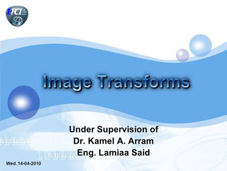 Under Supervision of Dr. Kamel A. Arram Eng. Lamiaa Said Wed. 14-04-2010.