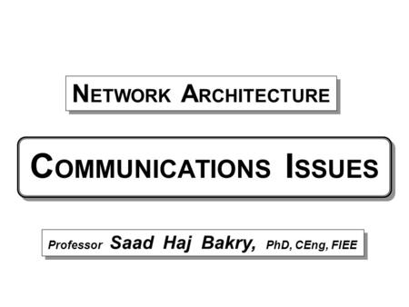 C OMMUNICATIONS I SSUES Professor Saad Haj Bakry, PhD, CEng, FIEE N ETWORK A RCHITECTURE.