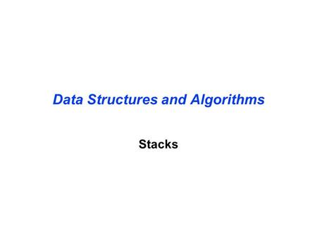Data Structures and Algorithms Stacks. Stacks are a special form of collection with LIFO semantics Two methods int push( Stack s, void *item ); - add.