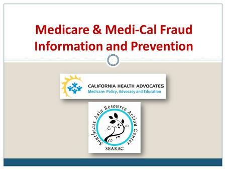 Medicare & Medi-Cal Fraud Information and Prevention.