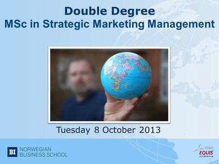 Double Degree MSc in Strategic Marketing Management Tuesday 8 October 2013.