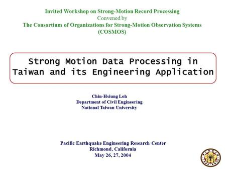 Invited Workshop on Strong-Motion Record Processing Convened by The Consortium of Organizations for Strong-Motion Observation Systems (COSMOS) Pacific.