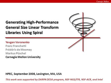 Carnegie Mellon Generating High-Performance General Size Linear Transform Libraries Using Spiral Yevgen Voronenko Franz Franchetti Frédéric de Mesmay Markus.
