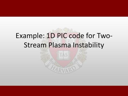 Example: 1D PIC code for Two- Stream Plasma Instability.