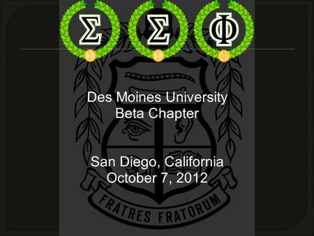 Des Moines University Beta Chapter San Diego, California October 7, 2012.