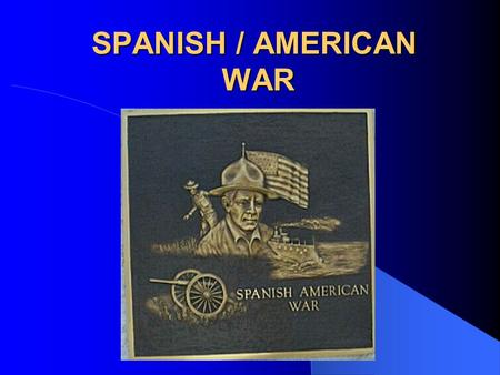 SPANISH / AMERICAN WAR. Rebellion Against Spain Cuba, along with the Philippines, want independence from Spain Spain tries to stop rebellion & sends in.