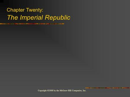 Copyright ©2008 by the McGraw-Hill Companies, Inc. Chapter Twenty: The Imperial Republic.