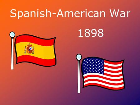 Spanish-American War 1898. Background to the war…… U.S. tries to gain control of Cuba from Spain in the 1800's to protect business interests. - U.S. tries.