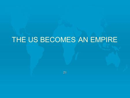THE US BECOMES AN EMPIRE 21. Catching the Spirit of Empire l Domestic concerns dominated the post- Civil War years l 1870s bring new interest in areas.