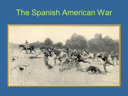 The Spanish American War. Spanish Conflict Spain is still in control of Cuba by the end of the 1800's Americans begin to become sympathetic to Cubans.